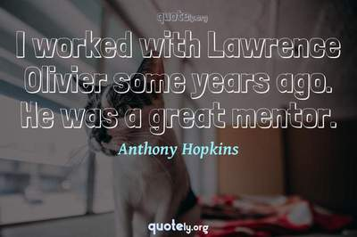 Photo Quote of I worked with Lawrence Olivier some years ago. He was a great mentor.