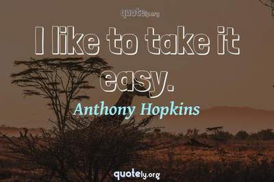 Photo Quote of I like to take it easy.