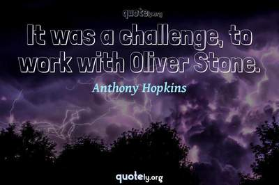 Photo Quote of It was a challenge, to work with Oliver Stone.