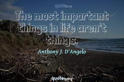 Photo Quote of The most important things in life aren't things.