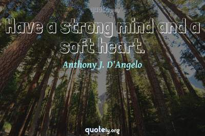 Photo Quote of Have a strong mind and a soft heart.