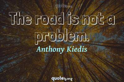 Photo Quote of The road is not a problem.