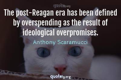 Photo Quote of The post-Reagan era has been defined by overspending as the result of ideological overpromises.