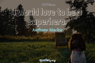 Photo Quote of I would love to be a superhero.