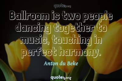Photo Quote of Ballroom is two people dancing together to music, touching in perfect harmony.