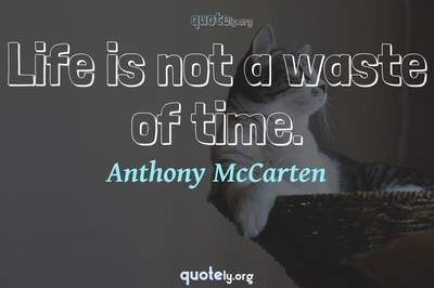 Photo Quote of Life is not a waste of time.