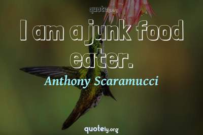 Photo Quote of I am a junk food eater.