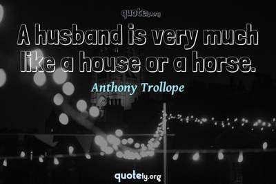 Photo Quote of A husband is very much like a house or a horse.