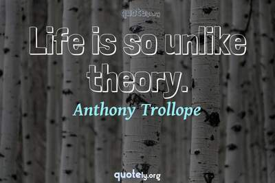 Photo Quote of Life is so unlike theory.