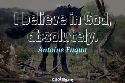 Photo Quote of I believe in God, absolutely.