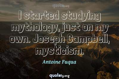 Photo Quote of I started studying mythology, just on my own. Joseph Campbell, mysticism.