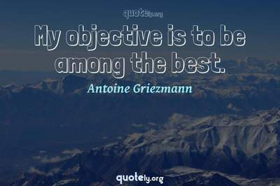 Photo Quote of My objective is to be among the best.