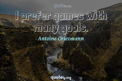Photo Quote of I prefer games with many goals.