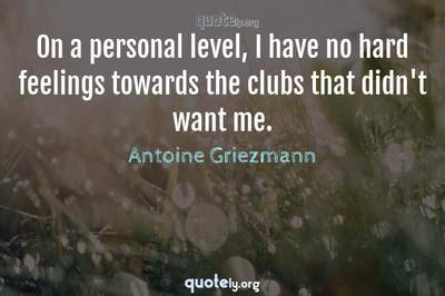 Photo Quote of On a personal level, I have no hard feelings towards the clubs that didn't want me.
