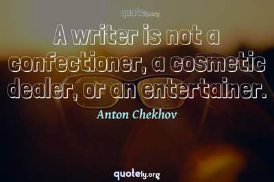 Photo Quote of A writer is not a confectioner, a cosmetic dealer, or an entertainer.
