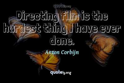 Photo Quote of Directing film is the hardest thing I have ever done.