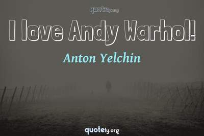 Photo Quote of I love Andy Warhol!