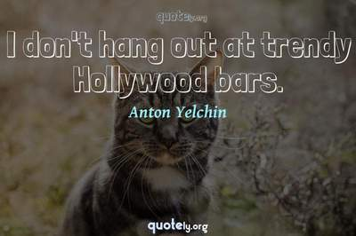 Photo Quote of I don't hang out at trendy Hollywood bars.
