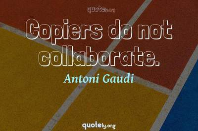 Photo Quote of Copiers do not collaborate.