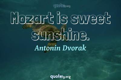 Photo Quote of Mozart is sweet sunshine.