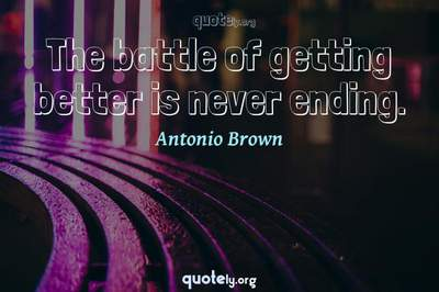 Photo Quote of The battle of getting better is never ending.