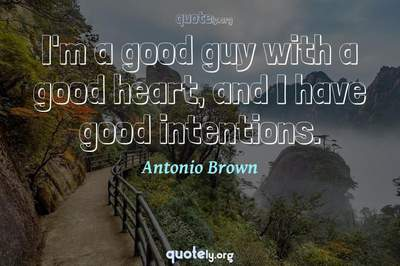 Photo Quote of I'm a good guy with a good heart, and I have good intentions.