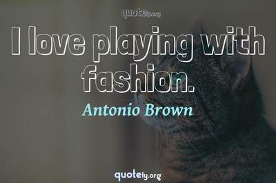 Photo Quote of I love playing with fashion.