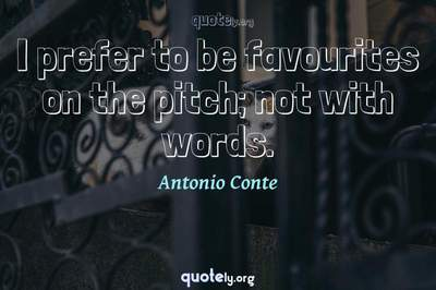 Photo Quote of I prefer to be favourites on the pitch; not with words.