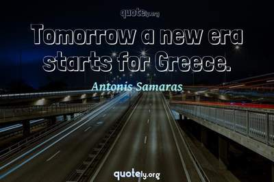 Photo Quote of Tomorrow a new era starts for Greece.