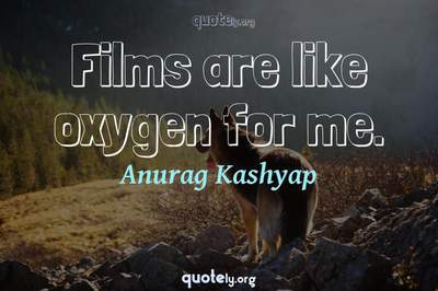 Photo Quote of Films are like oxygen for me.