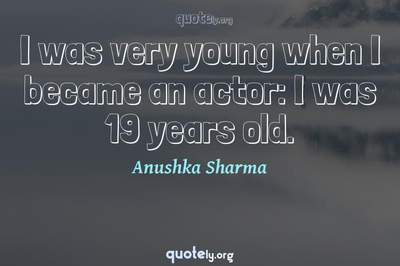 Photo Quote of I was very young when I became an actor: I was 19 years old.