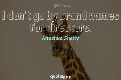 Photo Quote of I don't go by brand names for directors.