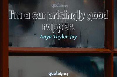 Photo Quote of I'm a surprisingly good rapper.
