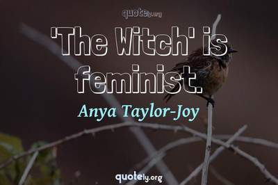 Photo Quote of 'The Witch' is feminist.