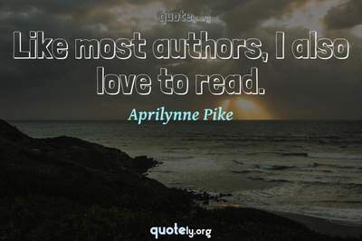 Photo Quote of Like most authors, I also love to read.