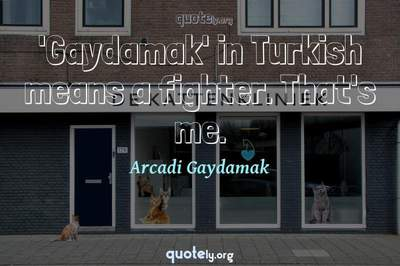 Photo Quote of 'Gaydamak' in Turkish means a fighter. That's me.