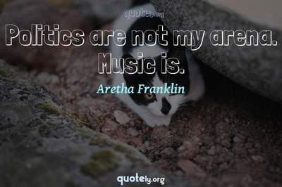 Photo Quote of Politics are not my arena. Music is.