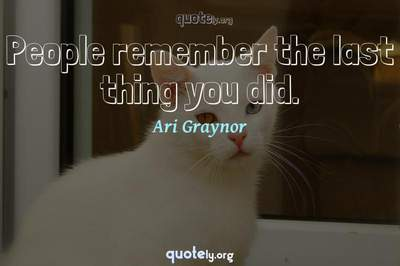Photo Quote of People remember the last thing you did.