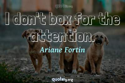 Photo Quote of I don't box for the attention.