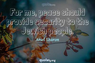 Photo Quote of For me, peace should provide security to the Jewish people.