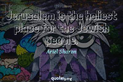 Photo Quote of Jerusalem is the holiest place for the Jewish people.