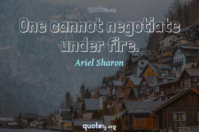 Photo Quote of One cannot negotiate under fire.
