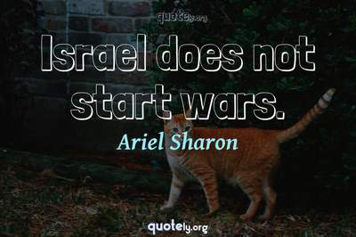 Photo Quote of Israel does not start wars.
