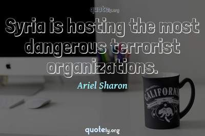 Photo Quote of Syria is hosting the most dangerous terrorist organizations.