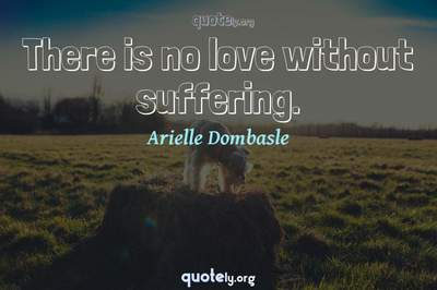 Photo Quote of There is no love without suffering.