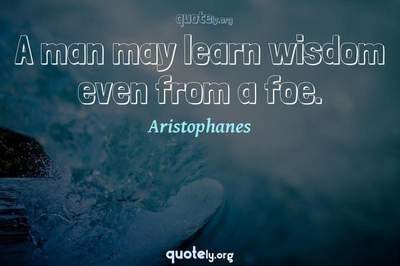 Photo Quote of A man may learn wisdom even from a foe.