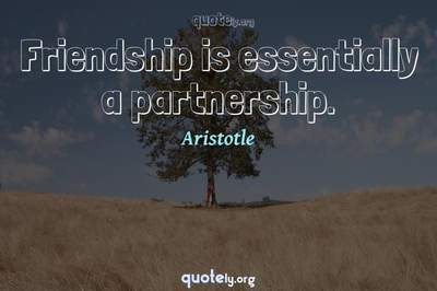 Photo Quote of Friendship is essentially a partnership.