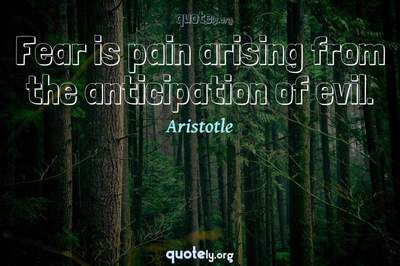 Photo Quote of Fear is pain arising from the anticipation of evil.
