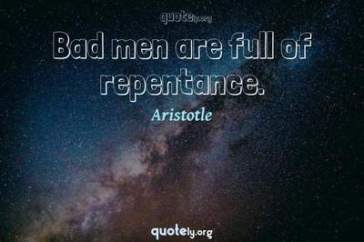 Photo Quote of Bad men are full of repentance.