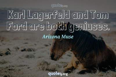Photo Quote of Karl Lagerfeld and Tom Ford are both geniuses.